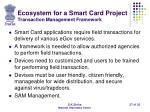 ecosystem for a smart card project transaction management framework