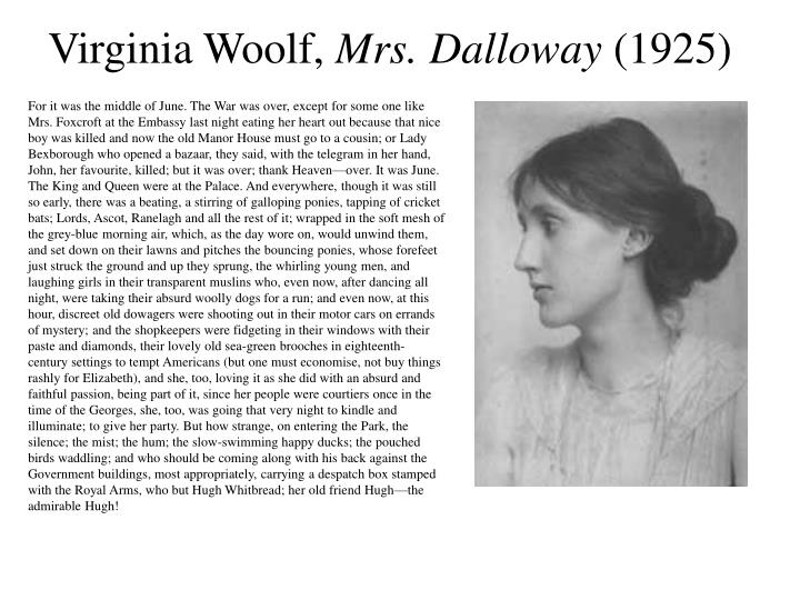mrs dalloway by virginia woolf essay Essay mrs dalloway - analysis of the book and movie a life virginia woolf shared in her writings, virginia woolf wanted to capture the realness of life, as one would live it.