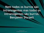 nem todos os burros s o intransigentes mas todos os intransigentes s o burros benjamin disraeli