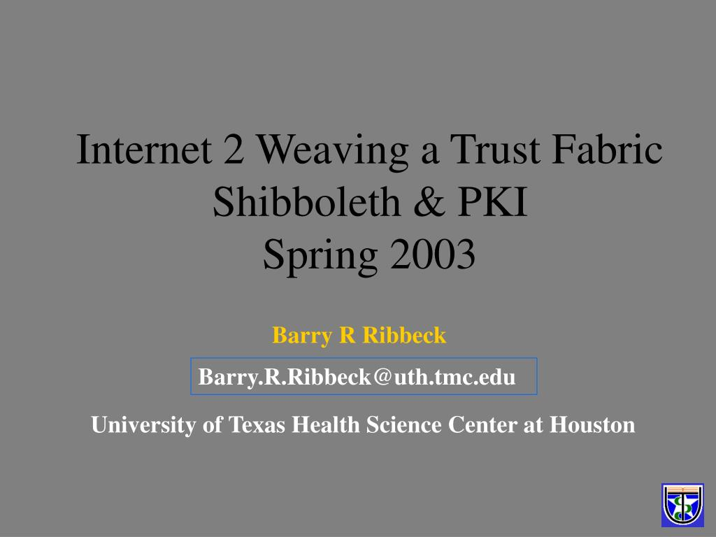 internet 2 weaving a trust fabric shibboleth pki spring 2003 l.
