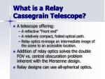 what is a relay cassegrain telescope