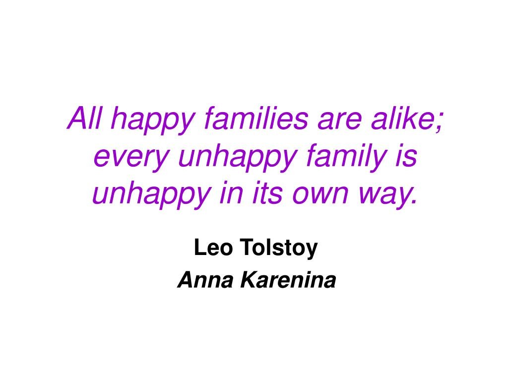 all happy families are alike every unhappy family is unhappy in its own way l.