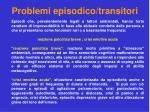 problemi episodico transitori