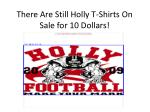 there are still holly t shirts on sale for 10 dollars