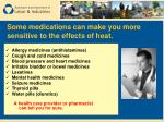 some medications can make you more sensitive to the effects of heat