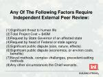 any of the following factors require independent external peer review