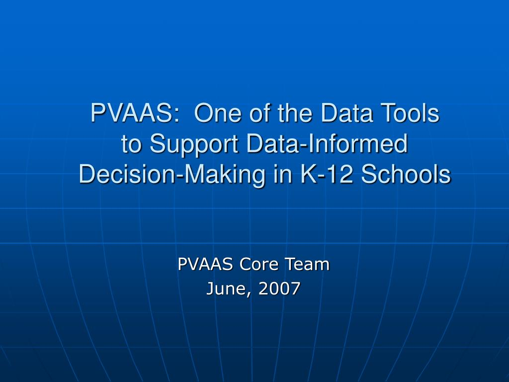 pvaas one of the data tools to support data informed decision making in k 12 schools l.