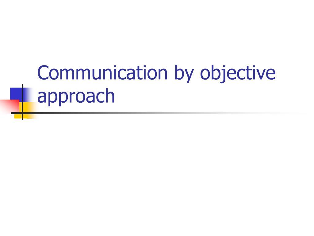 communication by objective approach l.