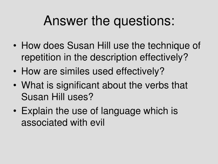 how does susan hill present the How does susan hill present the woman in black as a figure of mystery and fear follow  1 answer 1 report abuse are you sure that you want to delete.