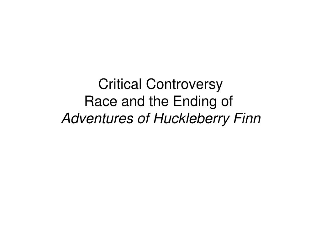 critical controversy race and the ending of adventures of huckleberry finn l.