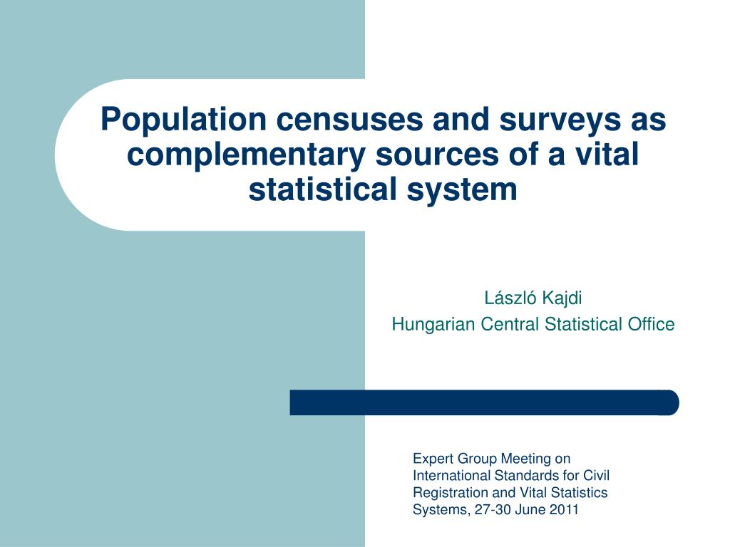 population censuses and surveys as complementary sources of a vital statistical system l.