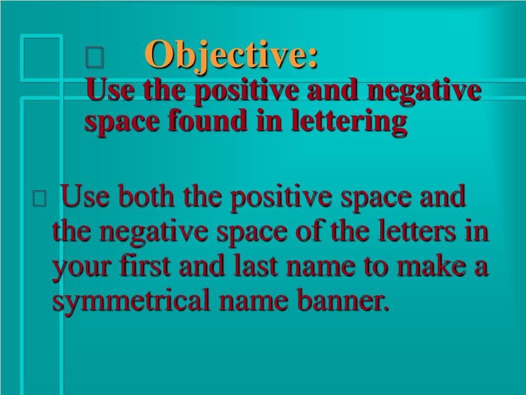 objective use the positive and negative space found in lettering l.