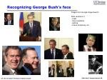 recognizing george bush s face