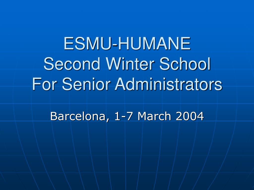 esmu humane second winter school for senior administrators l.
