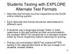 students testing with explore alternate test formats