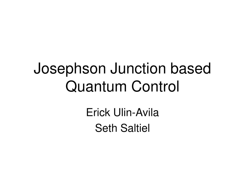 josephson junction based quantum control l.