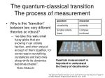 the quantum classical transition the process of measurement