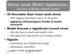 heavy snow model application we are talking winter here