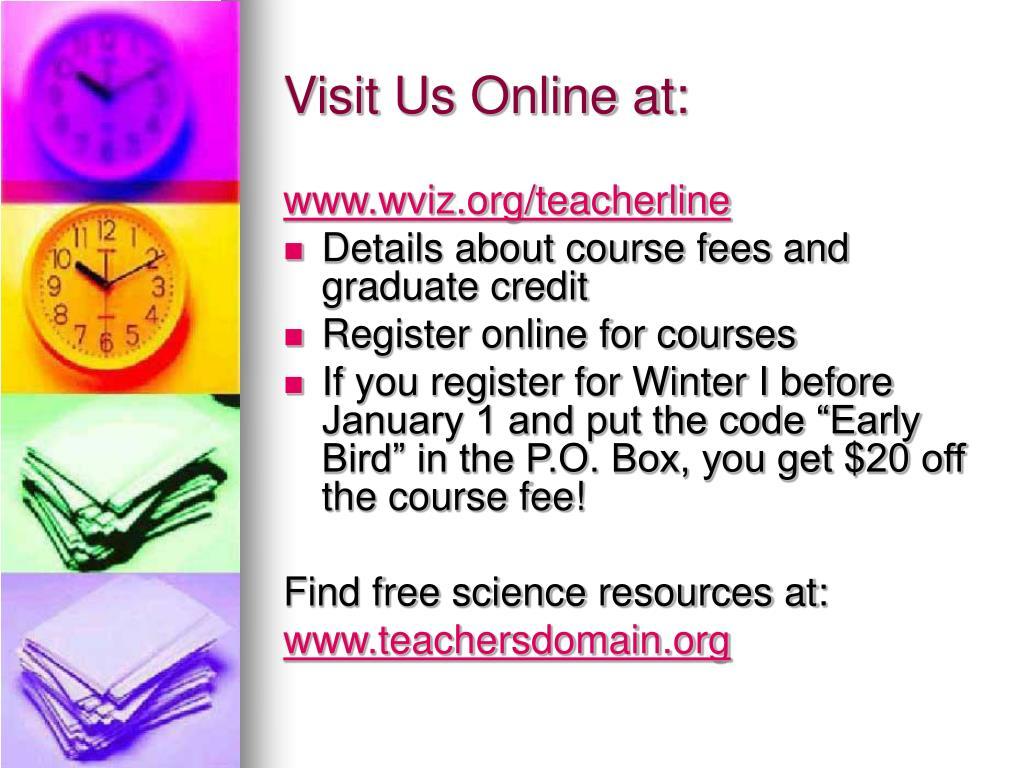 Visit Us Online at: