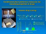 conditioned place preference measures the rewarding properties of drugs