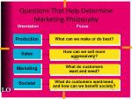 questions that help determine marketing philosophy