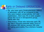 early or delayed operation