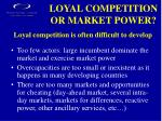 loyal competition or market power