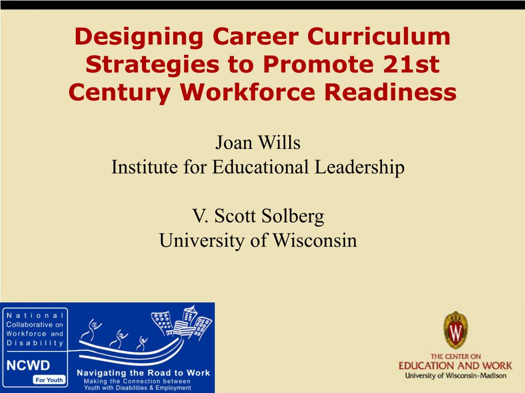 designing career curriculum strategies to promote 21st century workforce readiness l.