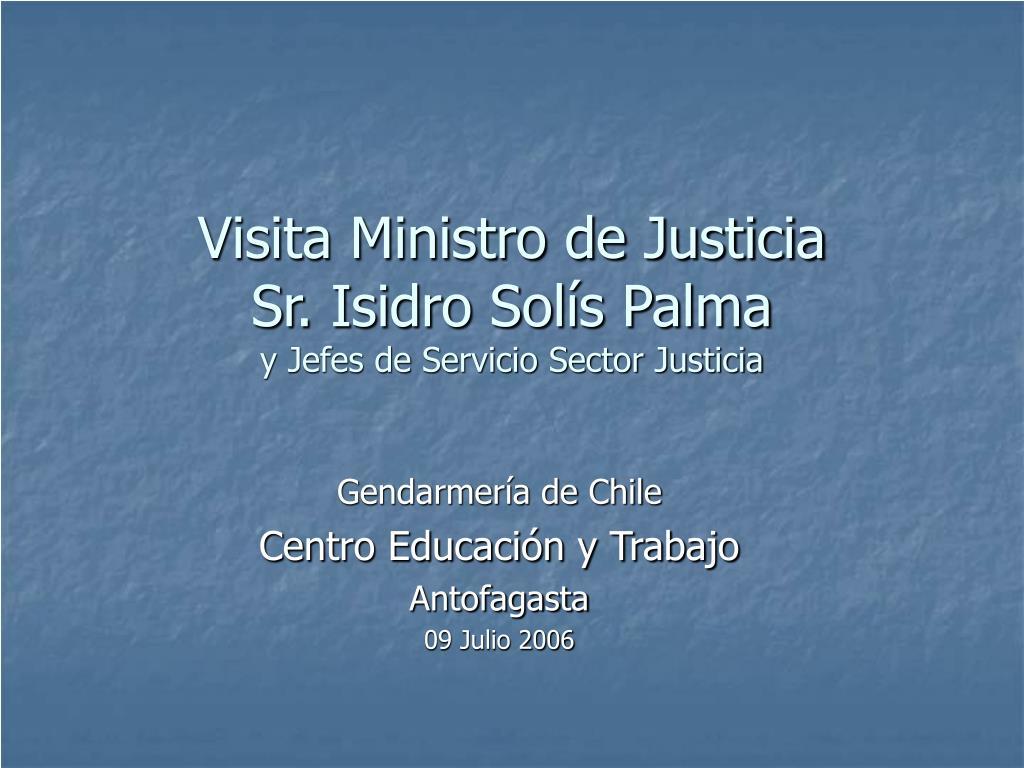 visita ministro de justicia sr isidro sol s palma y jefes de servicio sector justicia l.