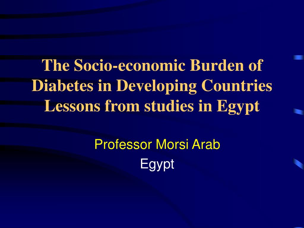 the socio economic burden of diabetes in developing countries lessons from studies in egypt l.