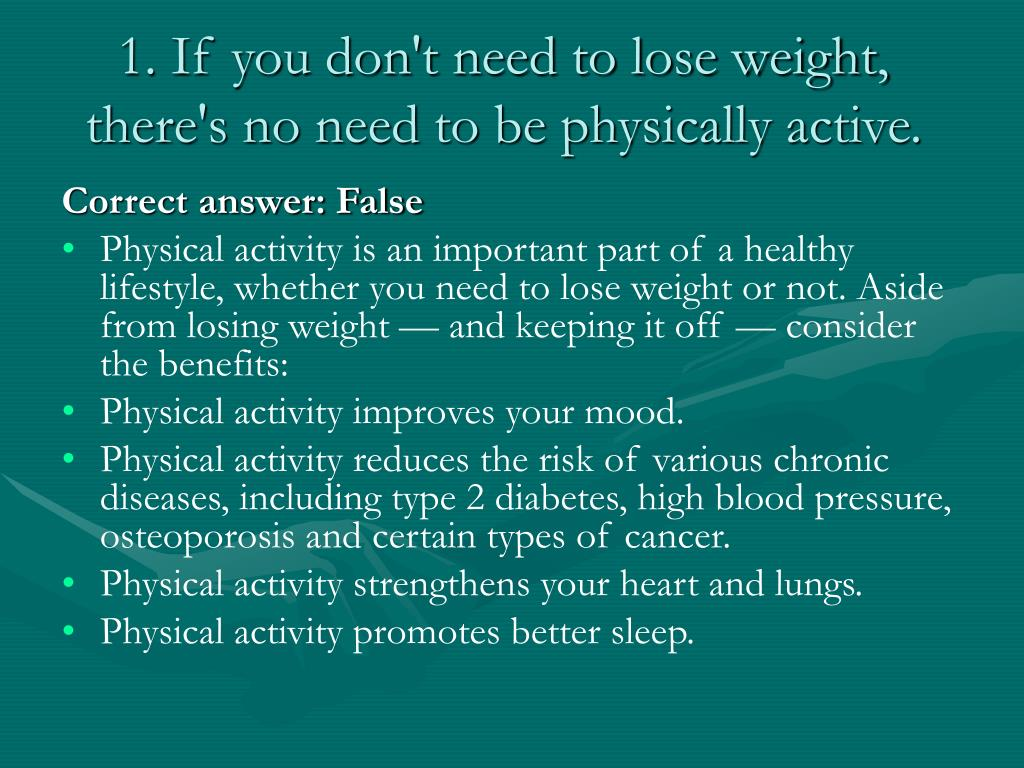 1. If you don't need to lose weight, there's no need to be physically active.