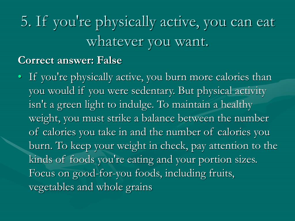 5. If you're physically active, you can eat whatever you want.
