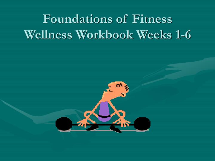 Foundations of fitness wellness workbook weeks 1 6