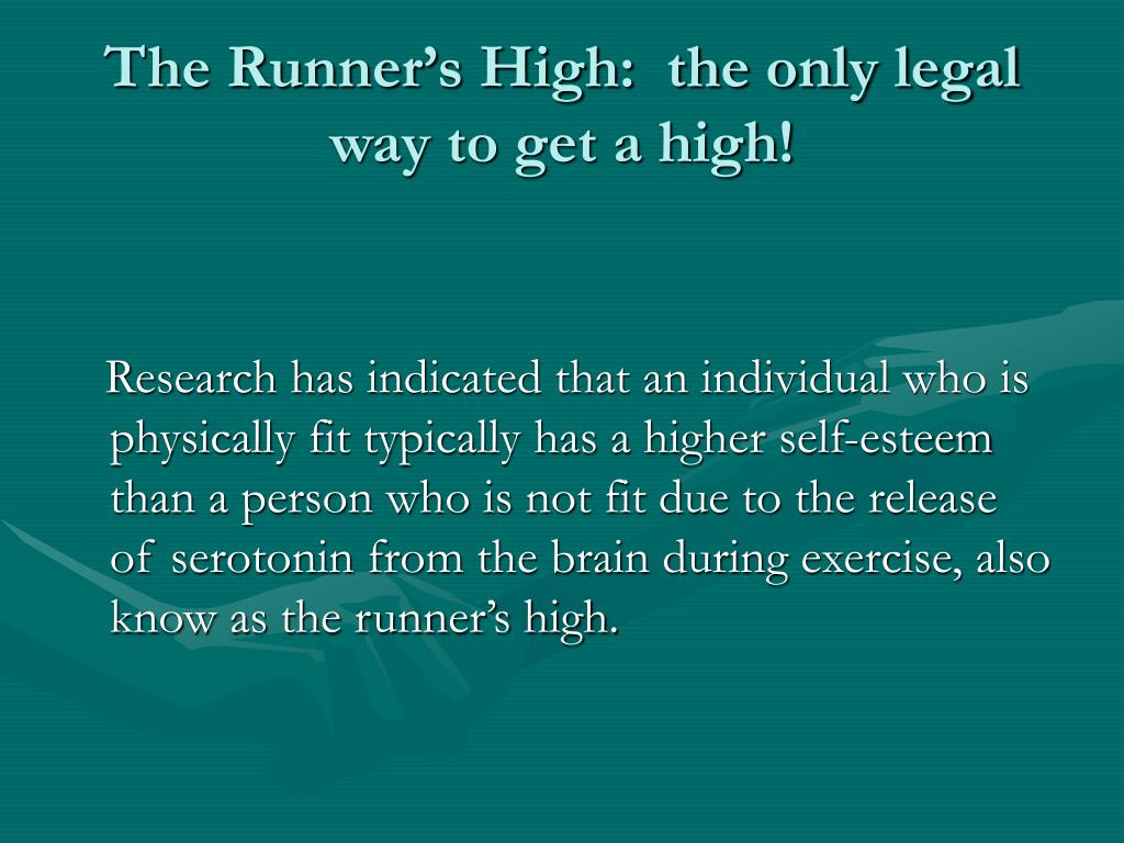 The Runner's High:  the only legal way to get a high!