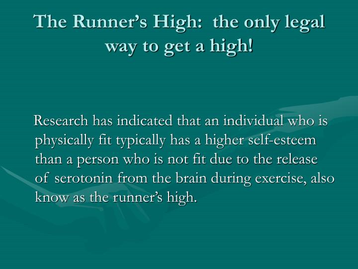 The runner s high the only legal way to get a high