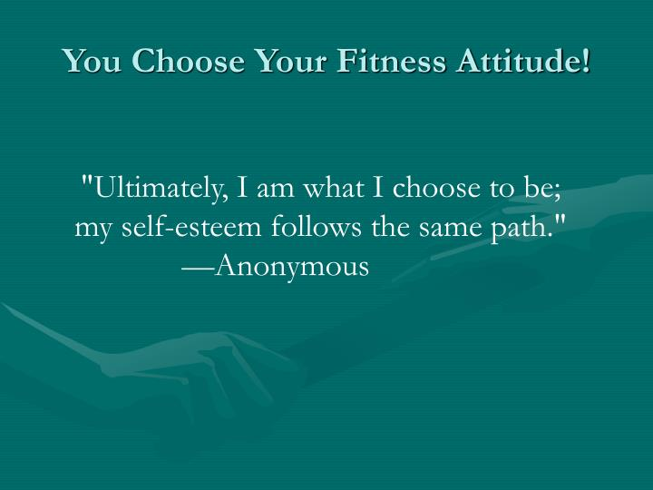 You choose your fitness attitude