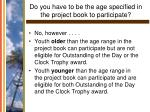 do you have to be the age specified in the project book to participate