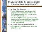 do you have to be the age specified in the project book to participate35