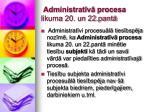 administrat v procesa likuma 20 un 22 pant