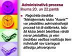 administrat v procesa likuma 20 un 22 pant10