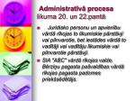 administrat v procesa likuma 20 un 22 pant11