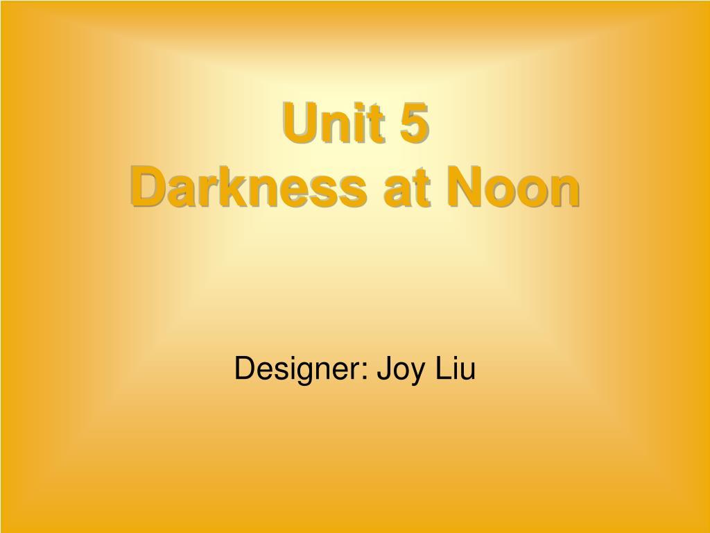 unit 5 darkness at noon l.