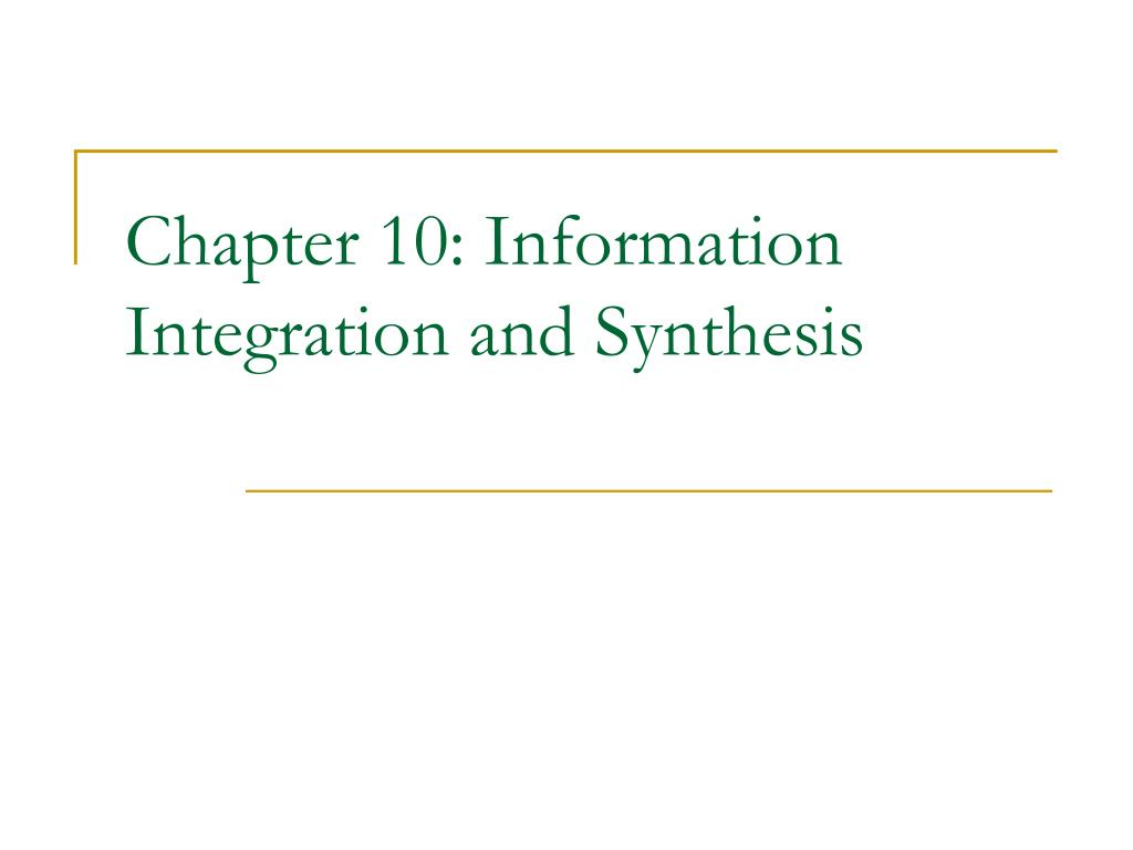 chapter 10 information integration and synthesis l.