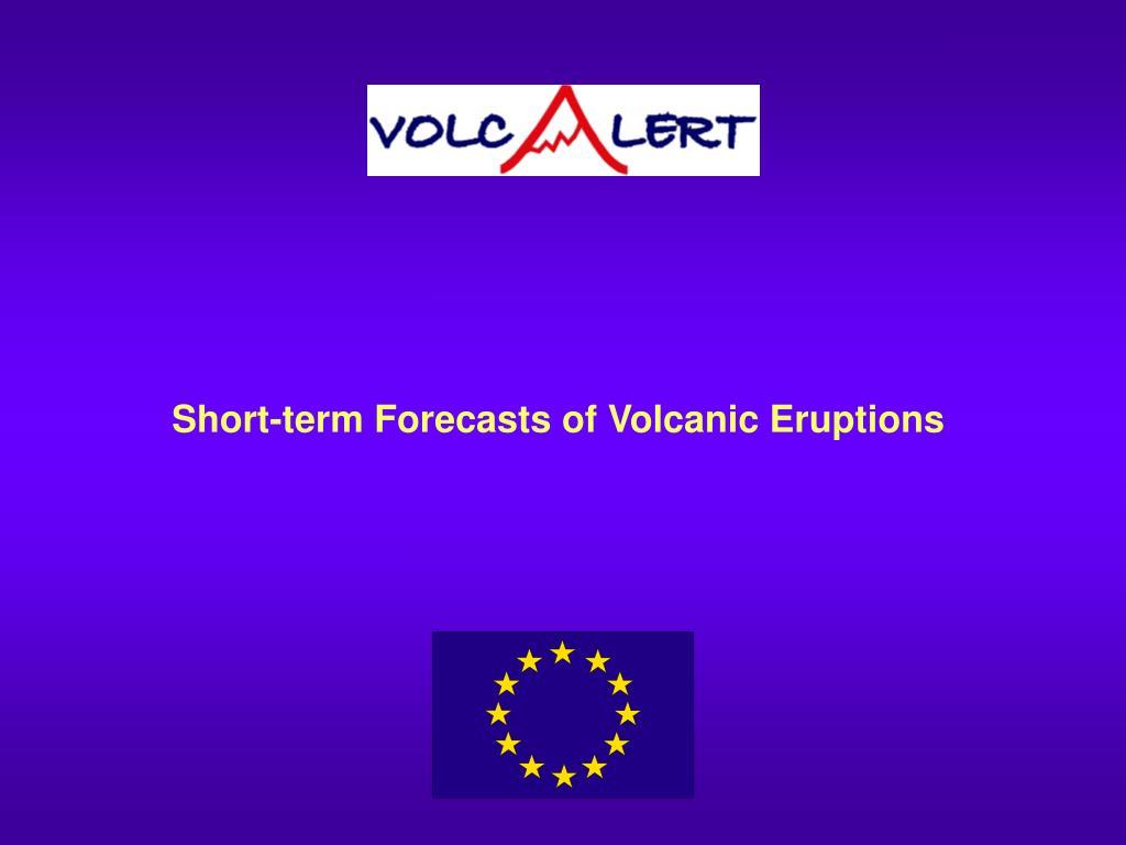 short term forecasts of volcanic eruptions l.