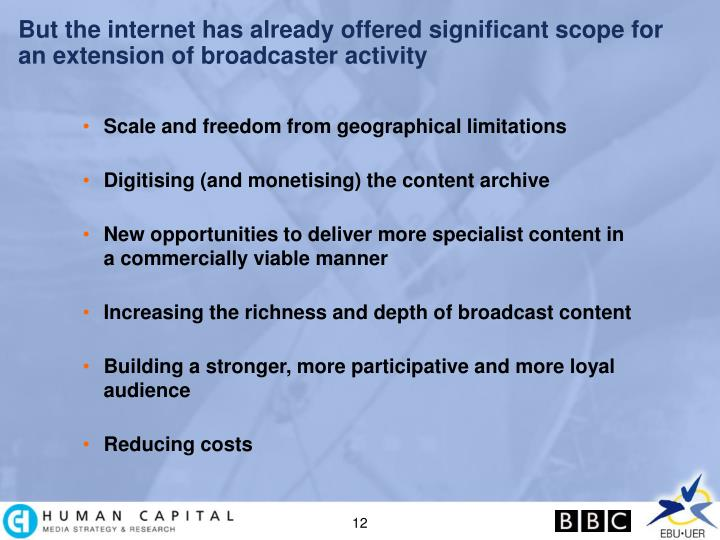But the internet has already offered significant scope for an extension of broadcaster activity