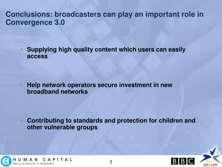 Conclusions broadcasters can play an important role in convergence 3 0