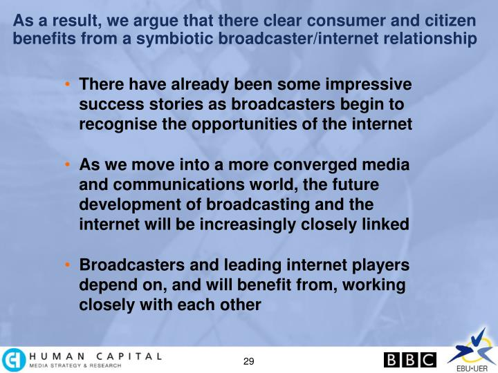 As a result, we argue that there clear consumer and citizen benefits from a symbiotic broadcaster/internet relationship