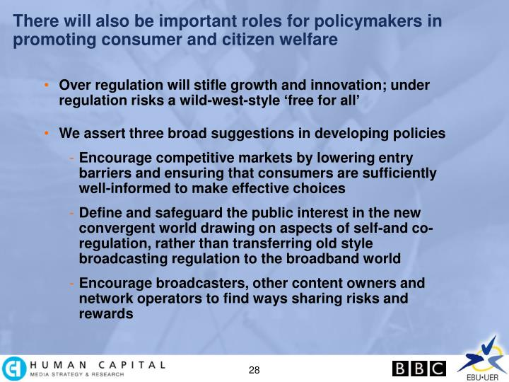 There will also be important roles for policymakers in promoting consumer and citizen welfare