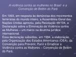 a viol ncia contra as mulheres no brasil e a conven o de bel m do par