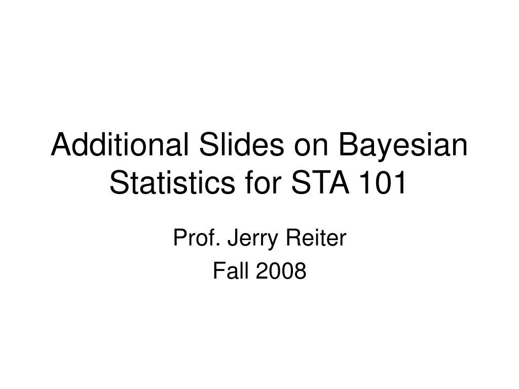 additional slides on bayesian statistics for sta 101 l.